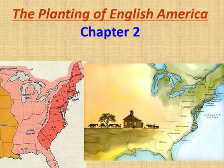 The Planting of English America Chapter 2. Background Three European powers had outposts on the North American continent: –Spanish at Santa Fe (1610)