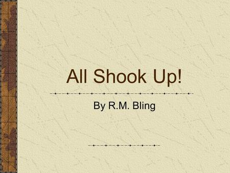 All Shook Up! By R.M. Bling. What is an Earthquake? An earthquake is the sudden movement and shaking of the ground that occurs along a fault Earthquakes.
