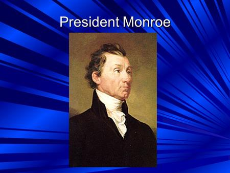 President Monroe. 1. The Era of Good Feelings a. Occurred when Monroe was president. There were few political divisions in the U.S. and we weren't at.