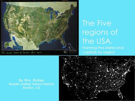 The Five regions of the USA. Naming the states and capitals by region By Mrs. McKee Rocklin Unified School District Rocklin, CA.
