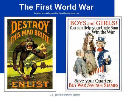 The First World War Adapted from McIntyre at  U.S. government WWI posters.