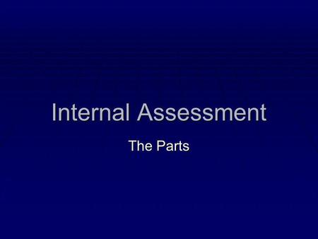 Internal Assessment The Parts.