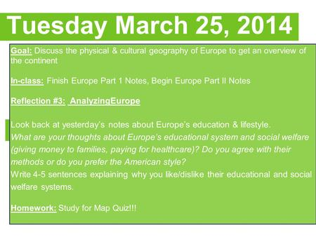 Tuesday March 25, 2014 Goal: Discuss the physical & cultural geography of Europe to get an overview of the continent In-class: Finish Europe Part 1 Notes,