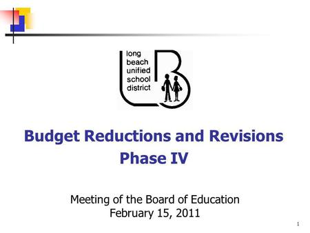 1 Meeting of the Board of Education February 15, 2011 Budget Reductions and Revisions Phase IV.