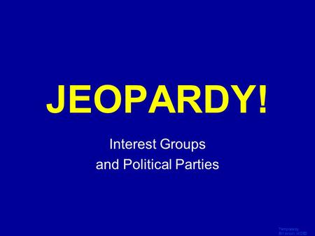 Template by Bill Arcuri, WCSD Click Once to Begin JEOPARDY! Interest Groups and Political Parties.