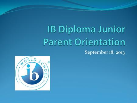 September 18, 2013. IB Calendar See handout for all dates Provides dates for all IB components CAS: ongoing throughout program and due after spring break.