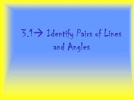 3.1  Identify Pairs of Lines and Angles. Parallel Lines Coplanar Do not intersect Segments and rays are parallel if they lie on parallel lines. A D C.