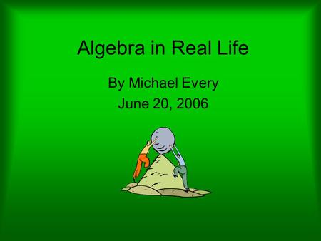 Algebra in Real Life By Michael Every June 20, 2006.