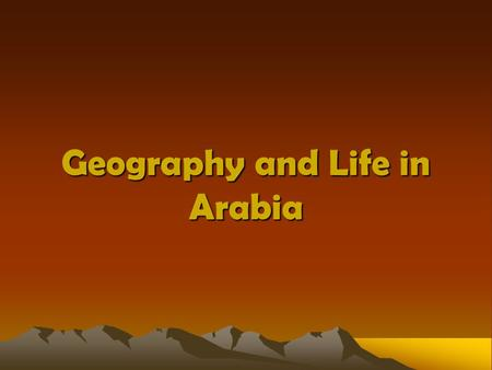 Geography and Life in Arabia. Standard 7.2.1 Describe the geography and climate of the Arabian Peninsula. Discuss the impact of surrounding bodies of.