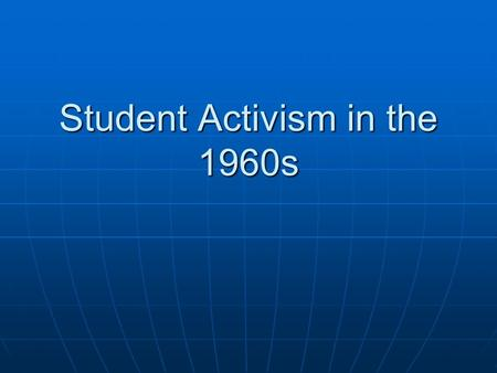 Student Activism in the 1960s. I. Intro Student movement existed before the escalation in Vietnam Student movement existed before the escalation in Vietnam.