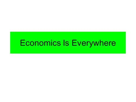 Economics Is Everywhere. Round 1 you look for 3 goods & services Round 2 you look for 3 factors of production.