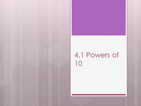 4.1 Powers of 10. QUESTION: What does it mean for 10 to be raised to zero or to a negative power? Power Standard form 10 3 1000 10 2 10 1 10 0 10 –1 10.