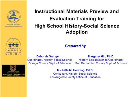 Instructional Materials Preview and Evaluation Training for High School History-Social Science Adoption Prepared by Deborah GrangerMargaret Hill, Ph.D.