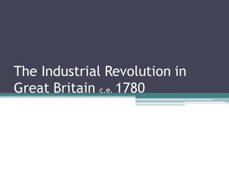 The Industrial Revolution in Great Britain c.e. 1780.
