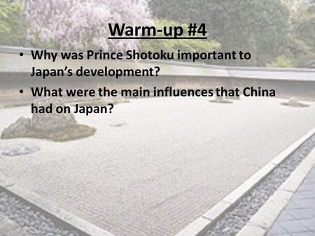Warm-up #4 Why was Prince Shotoku important to Japan's development? What were the main influences that China had on Japan?