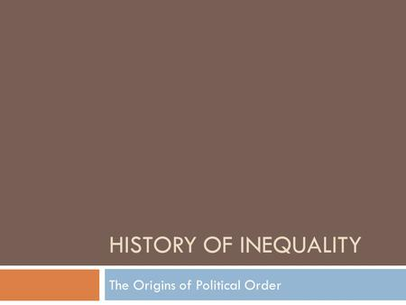 HISTORY OF INEQUALITY The Origins of Political Order.