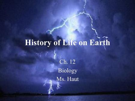 History of Life on Earth Ch. 12 Biology Ms. Haut.