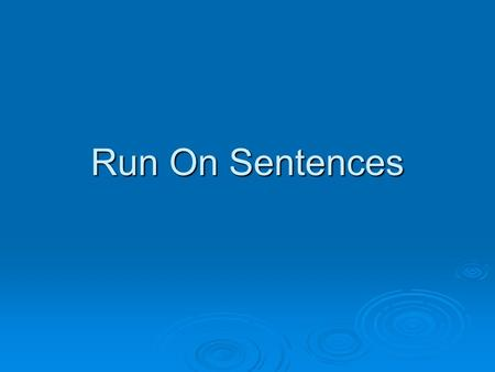 Run On Sentences.