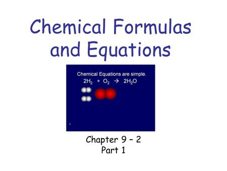 Chemical Formulas and Equations Chapter 9 – 2 Part 1.