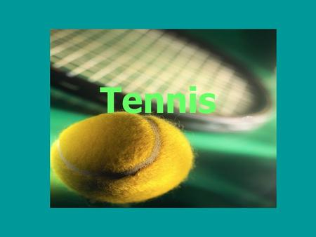 Tennis. Goal Of Tennis Hit the ball into your opponent's court once more than your opponent can hit it into yours.