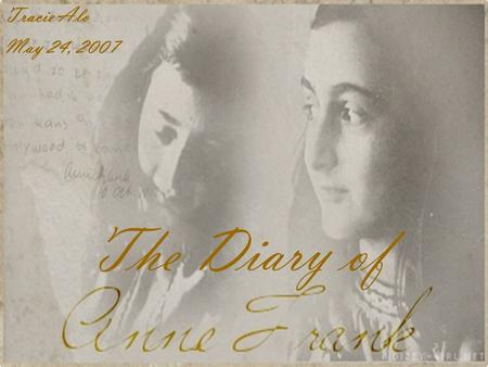 The Diary of Tracie Alo May 24, 2007 Timeline: Before June 12, 1929 Annelies Marie Frank is born in Frankfurt, Germany. June 12, 1929 Annelies Marie.