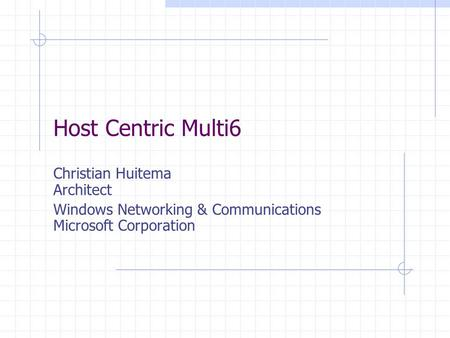 Host Centric Multi6 Christian Huitema Architect Windows Networking & Communications Microsoft Corporation.