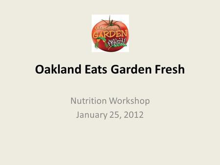 Oakland Eats Garden Fresh Nutrition Workshop January 25, 2012.