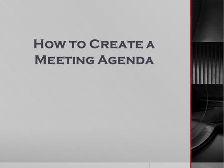 How to Create a Meeting Agenda. Meeting Agenda  Creating a meeting agenda serves two main purposes.  First, when you create the agenda, you are creating.