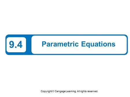 Copyright © Cengage Learning. All rights reserved. 9.4 Parametric Equations.