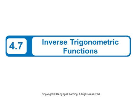 Copyright © Cengage Learning. All rights reserved. 4.7 Inverse Trigonometric Functions.