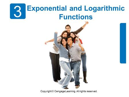 Copyright © Cengage Learning. All rights reserved. 3 Exponential and Logarithmic Functions.