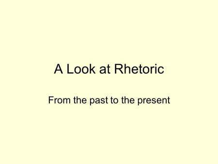 "A Look at Rhetoric From the past to the present. Classical Definition Rhetoric is the ""art of enchanting the soul."" – Plato."