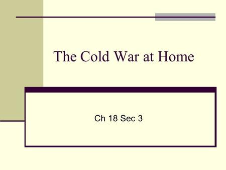 The Cold War at Home Ch 18 Sec 3. I. Fear of Communist Influence A. Loyalty Review Board 1. Investigate federal employees. 2. Find out who was disloyal.
