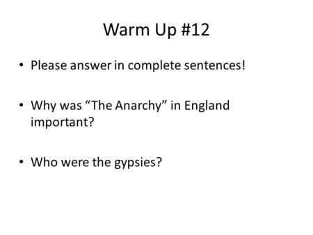 "Warm Up #12 Please answer in complete sentences! Why was ""The Anarchy"" in England important? Who were the gypsies?"