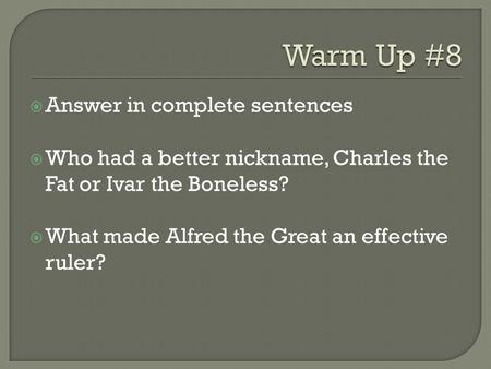  Answer in complete sentences  Who had a better nickname, Charles the Fat or Ivar the Boneless?  What made Alfred the Great an effective ruler?
