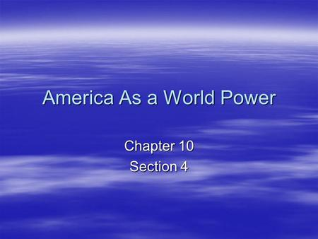 America As a World Power Chapter 10 Section 4. Quick Write  Write how you would resolve a conflict between two friends. Then write how the US would try.