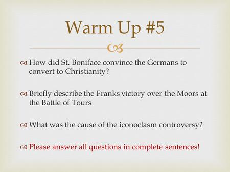   How did St. Boniface convince the Germans to convert to Christianity?  Briefly describe the Franks victory over the Moors at the Battle of Tours 
