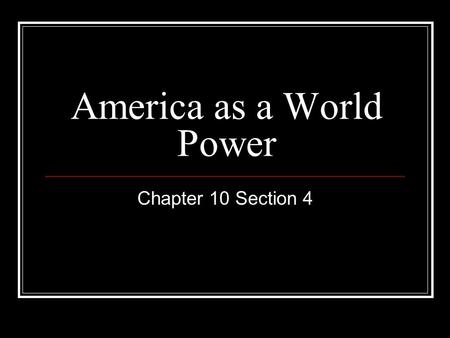 America as a World Power Chapter 10 Section 4. I. Teddy Roosevelt and the World A. Roosevelt the Peacemaker 1. Helped negotiate the end of the Russo-