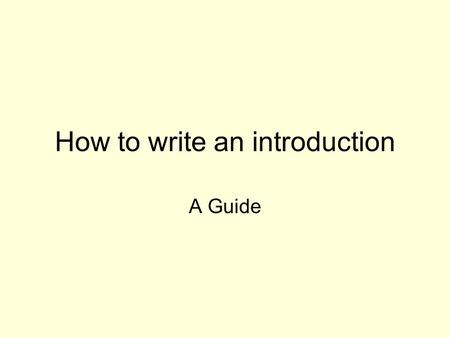 How to write an introduction A Guide. Points to remember Your introduction should have: An attention grabber A thesis The author's name and title of the.