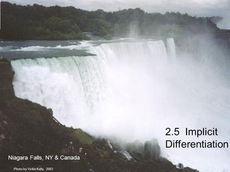 2.5 Implicit Differentiation Niagara Falls, NY & Canada Photo by Vickie Kelly, 2003.