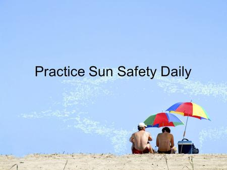 "1 Practice Sun Safety Daily. 2 Remember the 5 ""S's"" Slip Slop Slap Sunglasses Seek Say no."