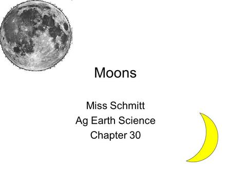 Moons Miss Schmitt Ag Earth Science Chapter 30. Vocabulary You will have a vocabulary sheet for both chapter 29 and 30 tomorrow.