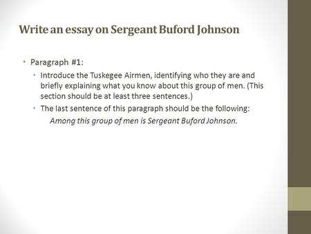 Write an essay on Sergeant Buford Johnson Paragraph #1: Introduce the Tuskegee Airmen, identifying who they are and briefly explaining what you know about.