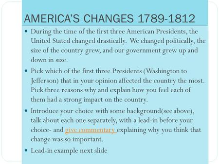 AMERICA'S CHANGES 1789-1812 During the time of the first three American Presidents, the United Stated changed drastically. We changed politically, the.
