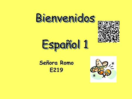 Bienvenidos Español 1 Señora Romo E219. Remind 101 How to sign up for Ms. Romo's Spanish 1 text notifications How to sign up for Ms. Romo's Spanish 1.