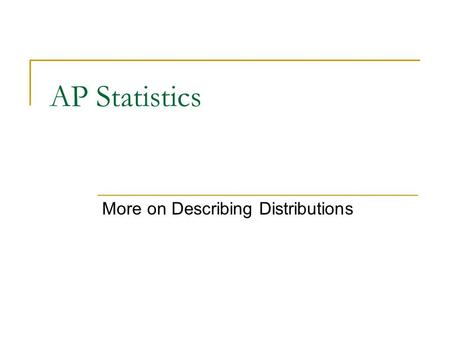 AP Statistics More on Describing Distributions. On the Docket… Homework Questions Notes:  Numerical measures of center and spread  Boxplots Finish Life.