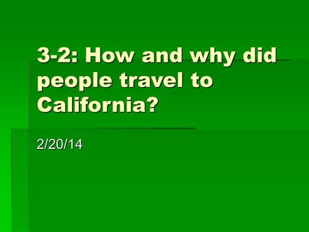 3-2: How and why did people travel to California? 2/20/14.