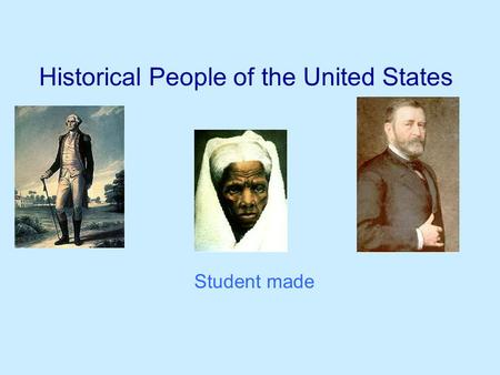Historical People of the United States Student made.