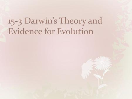 15-3 Darwin's Theory and Evidence for Evolution. Copyright Pearson Prentice Hall Publication of On the Origin of Species.