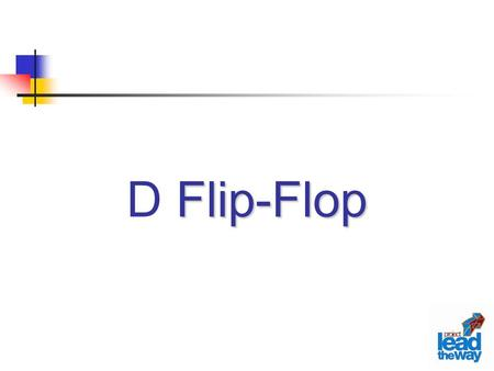 Flip-Flop D Flip-Flop. Lecture Overview D Flip-Flops Logic Synchronization Types of D Flip Flops Sample Flip-Flop Applications.